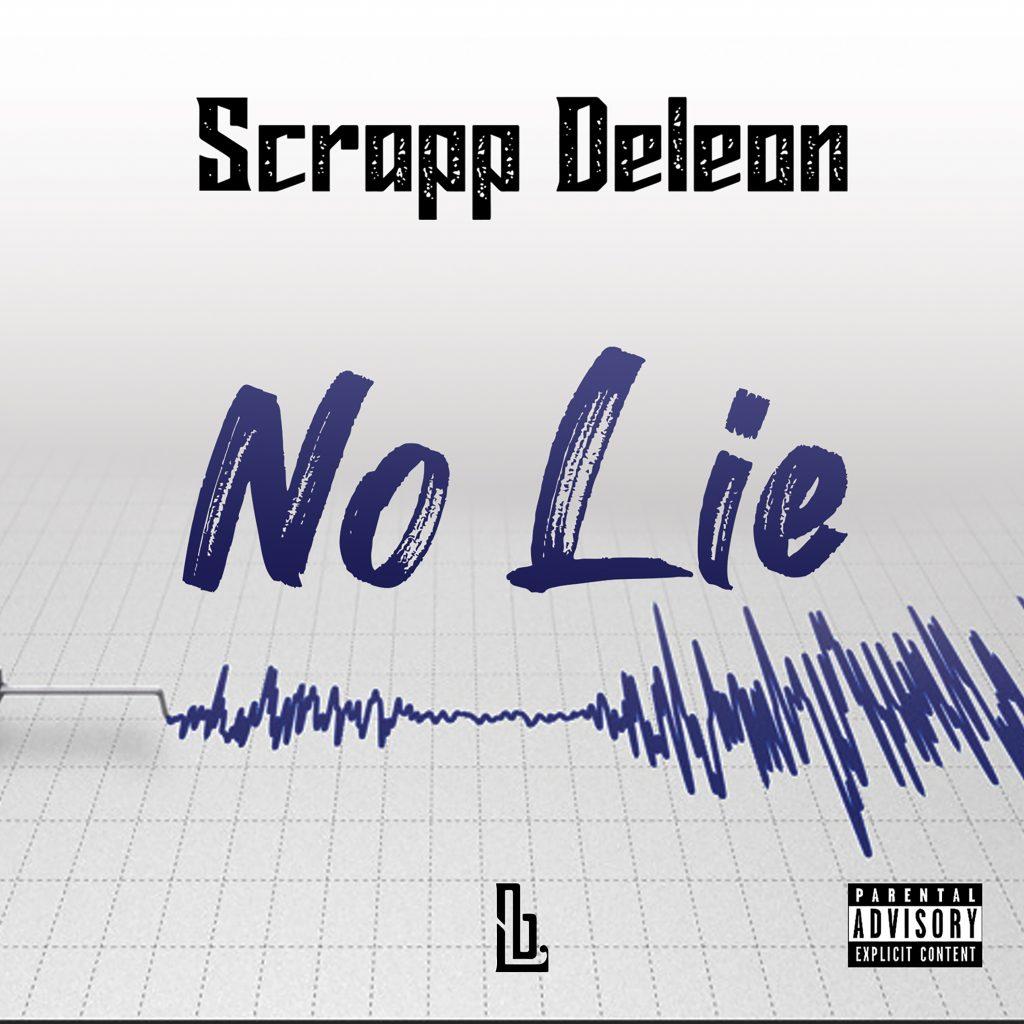 Hip Hop Star Scrapp Deleon has just released his new single 'No Lie'