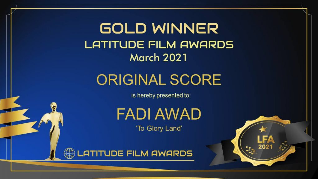 """The Multi-Awards Winner and The Billboard and Multi-Charted Artist Fadi Awad has won The Gold Award with his Original Score Masterpiece """"To Glory Land"""" for the Latitude Film Awards for the March Session"""